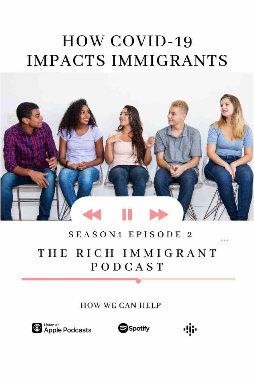THE RICH IMMIGRANT PODCAST HOW COVID 19 IMPACTS IMMIGRANTS